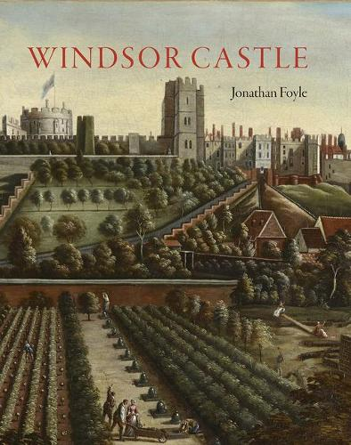 Windsor Castle: An Illustrated History (Hardback)