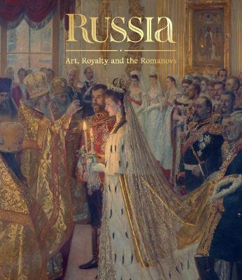 Russia: Art, Royalty and the Romanovs (Hardback)