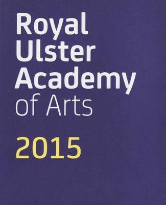 Royal Ulster Academy of Arts 2015 (Paperback)