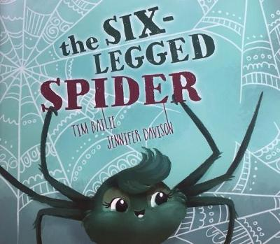 The Six Legged Spider By Tim Bailie Waterstones