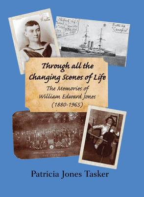 Through All the Changing Scenes of Life: The Memories of William Edward Jones (1880-1965) (Paperback)