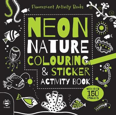Neon Nature Colouring and Sticker Activity Book - Fluorescent Activity Books 1 (Paperback)