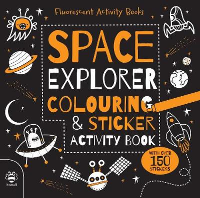 Space Explorer Colouring and Sticker Activity Book - Fluorescent Activity Books 2 (Paperback)