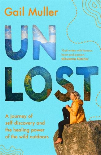 Unlost: A journey of self-discovery and the healing power of the wild outdoors (Paperback)