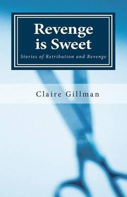 Revenge is Sweet: Stories of Retribution and Revenge (Paperback)