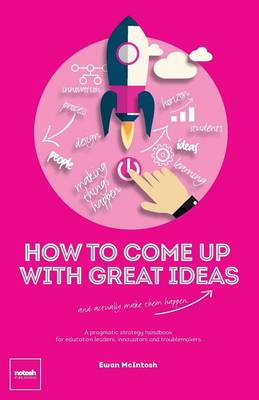 How to Come Up with Great Ideas and Actually Make Them Happen (Paperback)