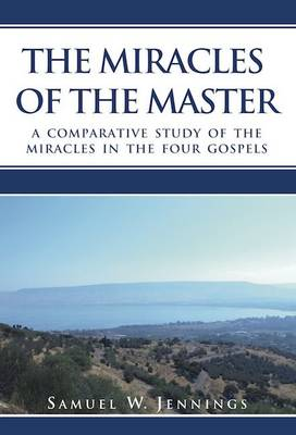 The Miracles of the Master: A Comparative Study of the Miracles in the Four Gospels (Paperback)