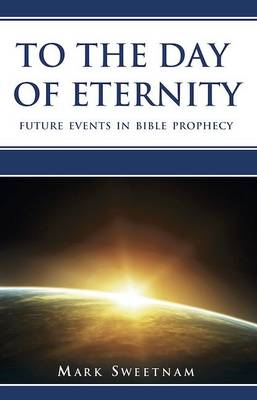 To the Day of Eternity: Future Events in Bible Prophecy (Paperback)