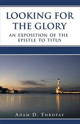 Looking for the Glory: An Exposition of the Epistle of Titus (Paperback)