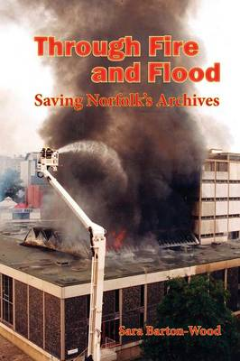 Through Fire and Flood: Saving Norfolk's Archives (Paperback)