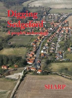Digging Sedgeford: A People's Archaeology (Paperback)