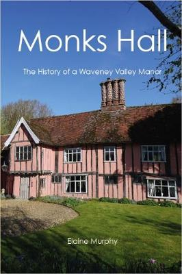 Monks Hall: The History of a Waveney Valley Manor (Paperback)