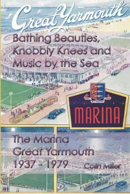 Bathing Beauties, Knobbly Knees and Music by the Sea: The Marina, Great Yarmouth 1937 - 1979 (Paperback)