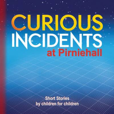Curious Incidents at Pirniehall: Book 2: Short Stories by Children for Children (Paperback)