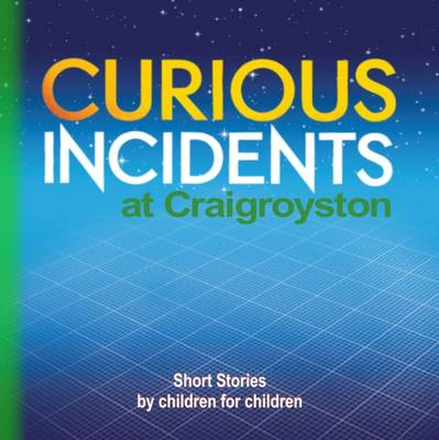 Curious Incidents - Craigroyston: Book 3: Short Stories by Children for Children (Paperback)