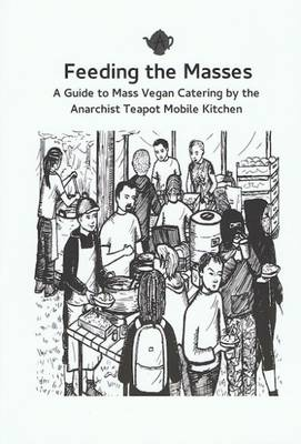 Feeding the Masses: A Guide to Mass Vegan Catering (Paperback)