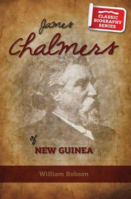 James Chalmers of New Guinea - Classic Biography Series (Paperback)