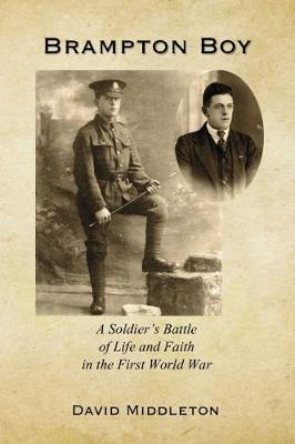Brampton Boy: A soldier's battle of life and faith in the first world war (Paperback)