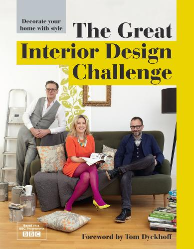 The Great Interior Design Challenge: Decorate your home with style (Hardback)