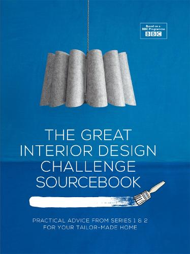 The Great Interior Design Challenge Sourcebook: Practical advice from series 1&2 for your tailor-made home (Hardback)