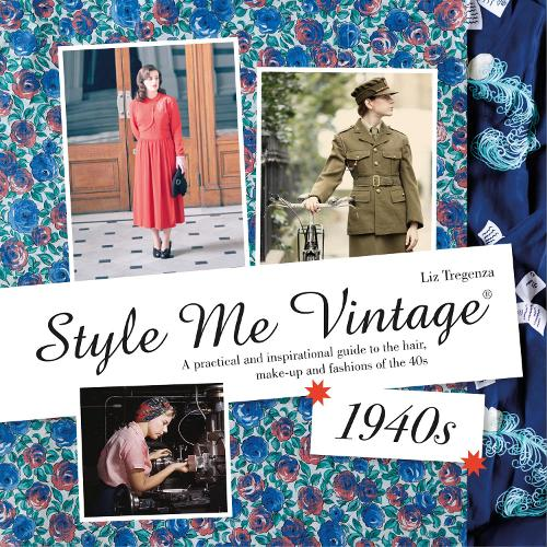 Style Me Vintage: 1940s: A practical and inspirational guide to the hair, make-up and fashions of the 40s - Style Me Vintage (Hardback)