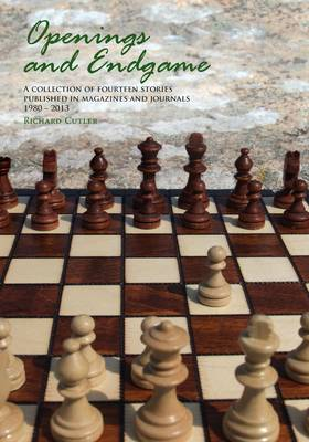 Openings and Endgame: A Collection of Fourteen Stories  Published in Magazines and Journals 1980- 2013 (Paperback)