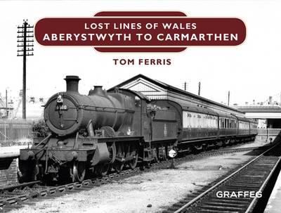 Lost Lines: Aberystwyth to Carmarthen (Hardback)