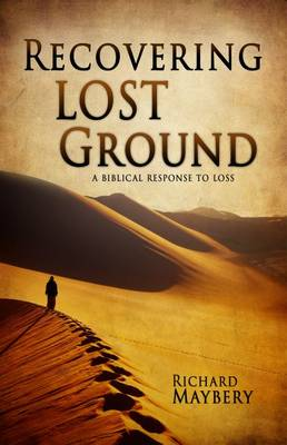 Recovering Lost Ground: A Biblical Response to Loss (Paperback)