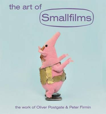 The Art of Smallfilms: The Work of Oliver Postgate & Peter Firmin (Hardback)