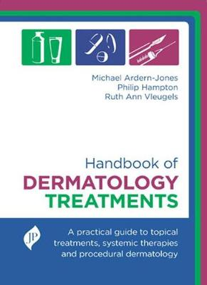 Handbook of Dermatology Treatments: A Practical Guide to Topical Treatments, Systemic Therapies and Procedural Dermatology (Hardback)