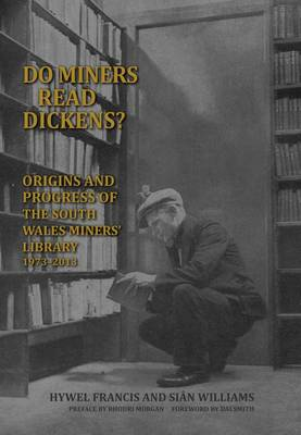 Do Miners Read Dickens?: The Origins and Progress of the South Wales Miners' Library (Hardback)