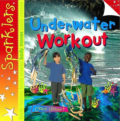 Underwater Workout: Sparklers - Body Moves - Sparklers - Body Moves (Paperback)