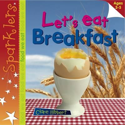 Let's Eat Breakfast: Sparklers - Food We Eat - Sparklers - Food We Eat (Paperback)