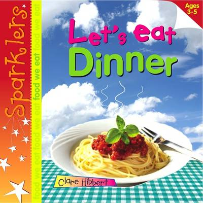 Let's Eat Dinner: Sparklers - Food We Eat - Sparklers - Food We Eat (Paperback)