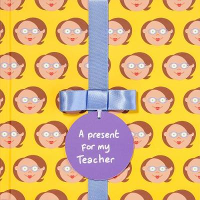 A present for my Teacher (Female): Gift Book - A present for (Hardback)