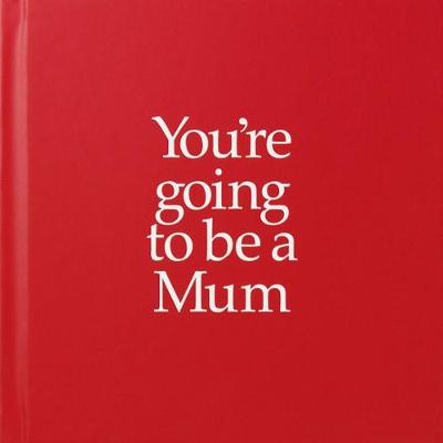 YGTMUM You're Going to be a Mum: You're Going to be a Mum (Hardback)