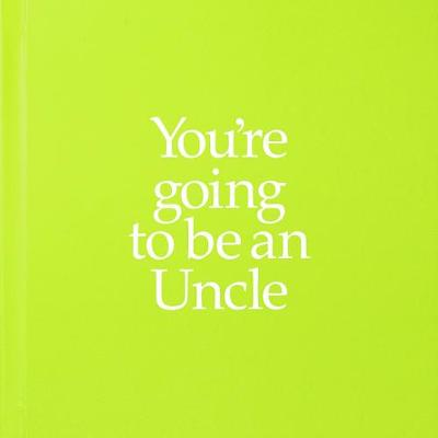 YGTUNC You're Going to be an Uncle: You're Going to be an Uncle (Hardback)