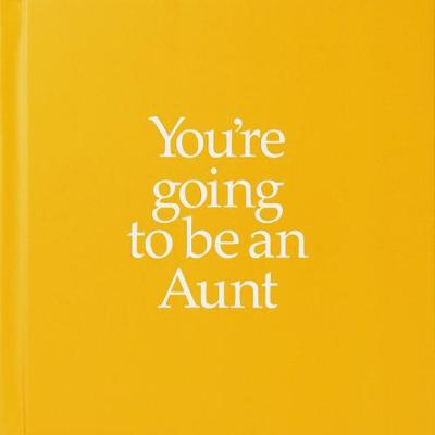 YGTAUN You're Going to be an Aunt: You're Going to be an Aunt (Hardback)