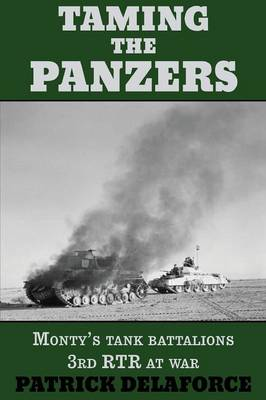 Taming the Panzers: Monty's Tank Battalions 3rd Rtr at War (Paperback)