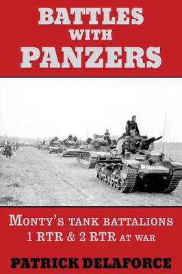 Battles with Panzers: Monty's Tank Battalions 1 Rtr & 2 Rtr at War (Paperback)