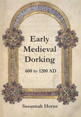 Early Medieval Dorking: 600 - 1200AD (Paperback)