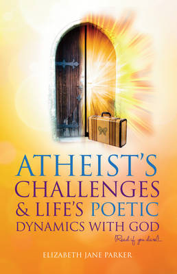Atheists' Challenges and Life's Poetic Dynamics with God: Read If You Dare! (Paperback)
