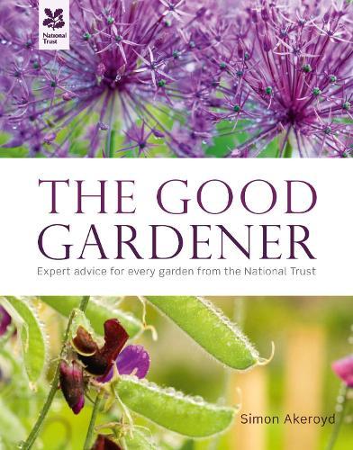 The Good Gardener: Expert advice for every garden from the National Trust - National Trust Home & Garden (Hardback)