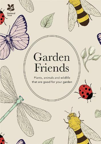Garden Friends (2016 edition): Plants, animals and wildlife that are good for your garden - National Trust Home & Garden (Hardback)