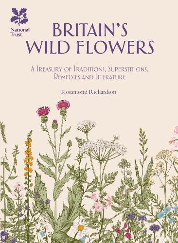 Britain's Wild Flowers: A Treasury of Traditions, Superstitions, Remedies and Literature (Hardback)
