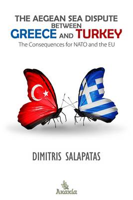 The Aegean Sea Dispute Between Greece and Turkey: The Consequences for NATO and the EU (Paperback)