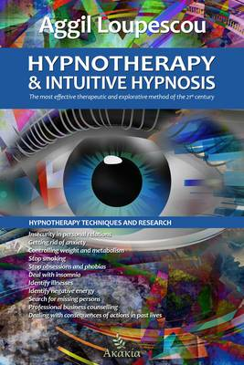 Hypnotherapy and Intuitive Hypnosis: The Most Effective Therapeutic and Explorative Method of the 21st Century (Paperback)