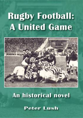 Rugby Football: A United Game: An Historical Novel (Paperback)