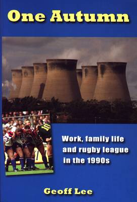 One Autumn: Work, family life and rugby league in the 1990s (Paperback)