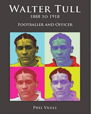 Walter Tull 1888 to 1918: Footballer and Officer (Paperback)
